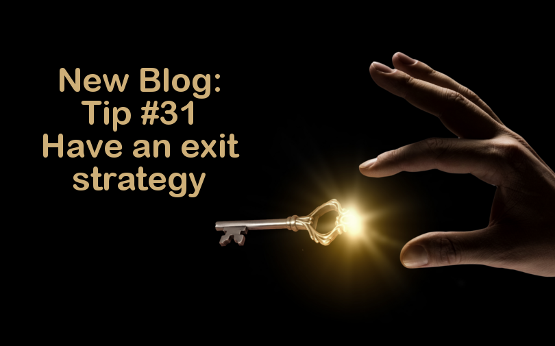 Tip #31 – Have an exit strategy