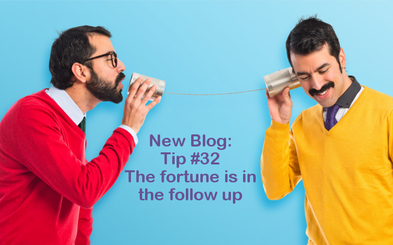 Tip #32 – The fortune is in the follow up
