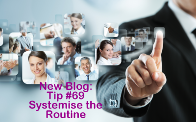 Tip #69 – Systemise the routine