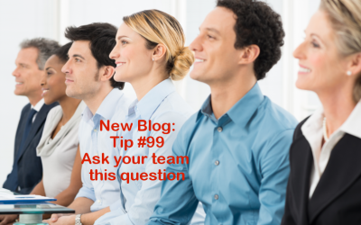 Tip #99 – Ask your team this question