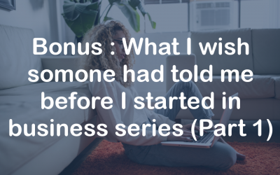 Bonus:  What I wish someone had told me before I started in business series (Part 1)