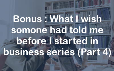 Bonus:  What I wish someone had told me before I started in business series (Part 4)
